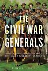 The Civil War Generals: Comrades, Peers, Rivals-in Their Own Words by Robert I. Girardi (Hardback, 2013)