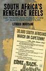 South Africa's Renegade Reels: The Making and Public Lives of Black-Centered Films by Litheko Modisane (Hardback, 2012)