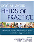 Social Work Fields of Practice: Historical Trends, Professional Issues, and Future Opportunities by Catherine N. Dulmus, Karen Sowers (Paperback, 2012)