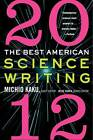 The Best American Science Writing: 2012 by Jessie Cohen, Michio Kaku (Paperback, 2012)