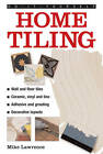 Do-it-yourself Home Tiling: a Practical Illustrated Guide to Tiling Surfaces in the House, Using Ceramic, Vinyl, Cork and Lino Tiles by Mike Lawrence (Hardback, 2013)