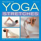 Ten-minute Yoga Stretches: Instant Energy and Relaxation Exercises Using Easy-to-follow Yoga Techniques by Mark Evans (Hardback, 2013)