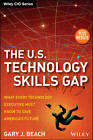 The U.S. Technology Skills Gap: What Every Technology Executive Must Know to Save America's Future + Website by Gary J. Beach (Hardback, 2013)