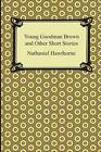 Young Goodman Brown and Other Short Stories by Nathaniel Hawthorne (Paperback / softback, 2013)