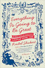 Everything Is Going to Be Great: An Underfunded and Overexposed European Grand Tour by Rachel Shukert (Paperback / softback, 2010)