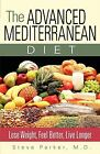 The Advanced Mediterranean Diet : Lose Weight, Feel Better, Live Longer by Steve Parker (2008, Paperback)