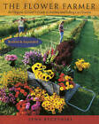 The Flower Farmer: An Organic Grower's Guide to Raising and Selling Cut Flowers by Lynn Byczynski (Paperback, 2008)