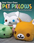 Sew Your Own Pet Pillows: Twelve Huggable Friends You Can Easily Make by Choly Knight (Paperback, 2011)