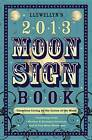 Llewellyn's 2013 Moon Sign Book: Conscious Living by the Cycles of the Moon by Llewellyn (Paperback, 2012)