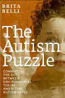 The Autism Puzzle: Connecting the Dots Between Enviromental Toxins and Rising Autism Rates by Brita Belli (Paperback, 2013)