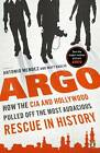 Argo: How the CIA and Hollywood Pulled Off the Most Audacious Rescue in History by Matt Baglio, Antonio Mendez (Paperback, 2012)