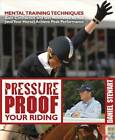 Pressure Proof Your Riding: Mental Training Techniques: Gain Confidence and Get Motivated So You (and Your Horse) Achieve Peak Performance by Daniel Stewart (Paperback / softback, 2013)