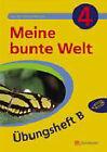 Meine bunte Welt, Übungsheft B. Bd.4 von Julia Leonhardt (2005, Geheftet)