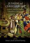 Judaism and Christian Art: Aesthetic Anxieties from the Catacombs to Colonialism by University of Pennsylvania Press (Paperback, 2013)