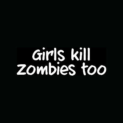 GIRLS KILL ZOMBIES TOO Sticker Cute Vinyl Decal Guns Shoot Sexy Bitch Dead Funny