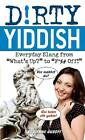 Dirty Yiddish: Everyday Slang from  What's Up?  to  F* %# off! by Adrienne Gusoff (Paperback, 2012)