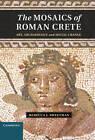 The Mosaics of Roman Crete: Art, Archaeology and Social Change by Rebecca J. Sweetman (Hardback, 2013)