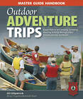Outdoor Adventure Trips: Expert Advice on Camping, Canoeing, Hunting, Fishing, Hiking and Other Adventures into the Woods by Gil Gilpatrick (Paperback, 2013)