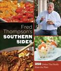 Fred Thompson's Southern Sides: 250 Dishes That Really Make the Plate by Fred Thompson (Hardback, 2012)
