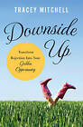 Downside Up: Transform Rejection into Your Golden Opportunity by Tracey Mitchell (Paperback, 2013)