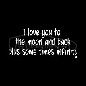 I Love You To The Moon And Back Plus Some Times Infinity