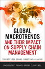 Global Macro Trends and Their Impact on Supply Chain Management: Strategies for Gaining Competitive Advantage by John E. Bell, Thomas J. Goldsby, Chad W. Autry (Hardback, 2012)