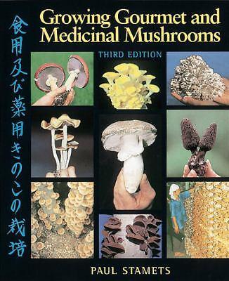 Growing Gourmet and Medicinal Mushrooms by Paul Stamets (2000, Paperback,...