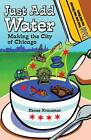 Just Add Water: Making the City of Chicago by Renee Kreczmer (Paperback, 2012)