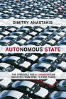 Autonomous State: The Struggle for a Canadian Car Industry from OPEC to Free Trade by Dimitry Anastakis (Hardback, 2013)