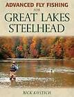 Advanced Fly Fishing for Great Lakes Steelhead by Rick Kustich (Hardback, 2013)