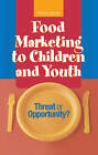 Food Marketing to Children and Youth: Threat or Opportunity? by Youth, and Families, Food and Nutrition Board, Committee on Food Marketing and the Diets of Children and Youth, Board on Children, National Academy of Sciences (Hardback, 2006)