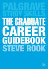 The Graduate Career Guidebook: Advice for Students and Graduates on Careers Options, Jobs, Volunteering, Applications, Interviews and Self-employment by Steven Rook (Paperback, 2013)
