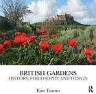 British Gardens: History, Philosophy and Design by Tom Turner (Hardback, 2013)