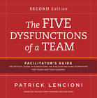 The Five Dysfunctions of a Team Facilitator's Guide by Patrick M. Lencioni (Loose-leaf, 2012)