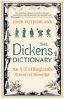 The Dickens Dictionary: An A-Z of England's Greatest Novelist by John Sutherland (Hardback, 2012)