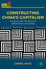 Constructing China's Capitalism: Shanghai and the Nexus of Urban-Rural Industries by Daniel Buck (Hardback, 2012)