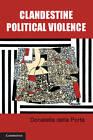 Clandestine Political Violence: A Social Movements Perspective by Donatella Della Porta (Hardback, 2013)
