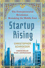 Startup Rising: The Entrepreneurial Revolution Remaking the Middle East by Christopher M. Schroeder (Hardback, 2013)