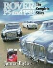 Rover P5 and P5b : The Complete Story by James Taylor (1997, Hardcover)
