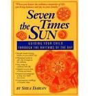 Seven Times the Sun: Guiding Your Child Through the Thythms of the Day by Shea Darian (Paperback, 1999)
