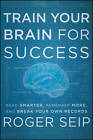 Train Your Brain for Success: Read Smarter, Remember More, and Break Your Own Records by Roger Seip (Hardback, 2012)