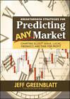 Breakthrough Strategies for Predicting Any Market: Charting Elliott Wave, Lucas, Fibonacci and Time for Profit by Jeff Greenblatt (Hardback, 2007)