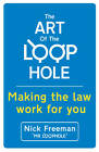 The Art of the Loophole: Making the Law Work for You by Nick Freeman (Paperback, 2013)