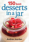 150 Best Desserts in a Jar by Andrea Jourdan (Paperback, 2013)