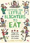 Getting the Little Blighters to Eat: Change Your Children from Fussy Eaters into Foodies by Claire Potter (Paperback, 2013)