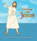 Dancing with Jesus: Featuring a Host of Miraculous Moves by Sam Stall (Board book, 2012)