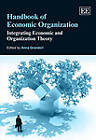 Handbook of Economic Organization: Integrating Economic and Organization Theory by Edward Elgar Publishing Ltd (Hardback, 2013)