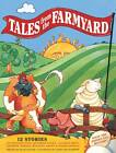 Tales from the Farmyard: 12 Stories of Grunting Pigs, Quacking Ducks, Clucking Hens, Neighing Horses, Bleating Sheep and Other Animals by Nicola Baxter (Paperback, 2013)