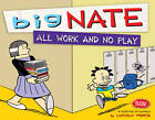 Big Nate All Work and No Play: A Collection of Sundays by Lincoln Peirce (Paperback, 2012)
