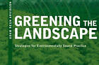 Greening the Landscape: Strategies for Environmentally Sound Practice by Adam Regn Arvidson (Paperback, 2012)